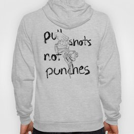 Pull Shots, Not Punches Hoody