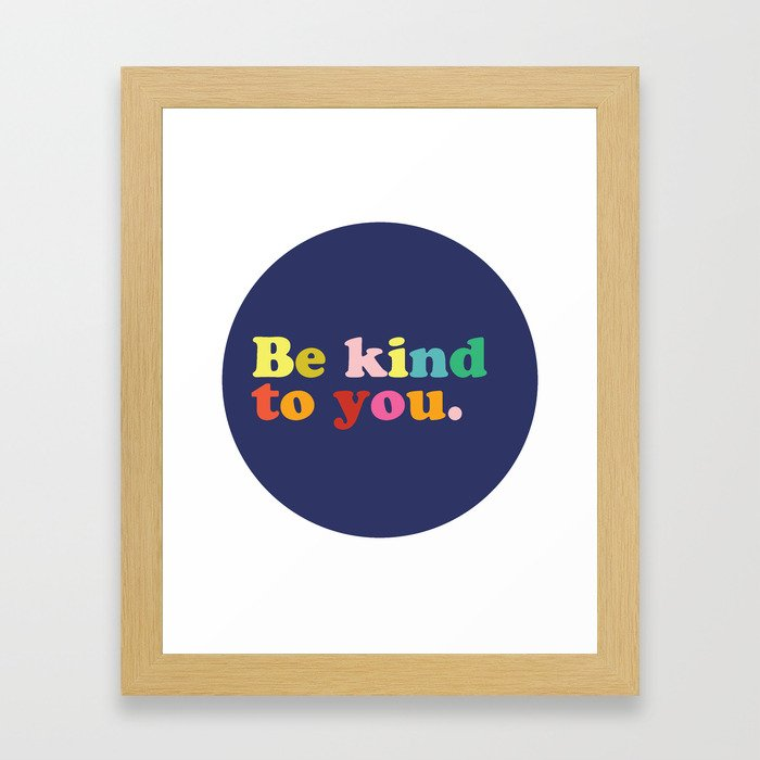 Be Kind To You Framed Art Print