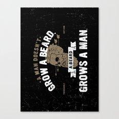 A MAN DOESN'T GROW A BEARD. A BEARD GROWS A MAN. Canvas Print