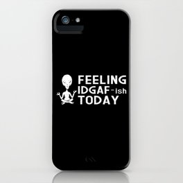 Feeling IDGAF-Ish today Gift iPhone Case