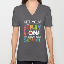 get your cray on its the last day of school teacher Unisex V-Neck
