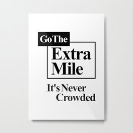 Go The Extra Mile It's Never Crowded Metal Print