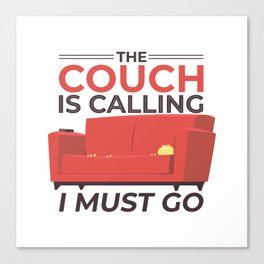 Couch is Calling and I must go Canvas Print