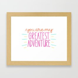 You Are My Greatest Adventure Framed Art Print