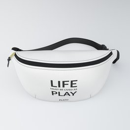 Greek Philosophy quotes -  Life must be lived as play. - Plato Fanny Pack