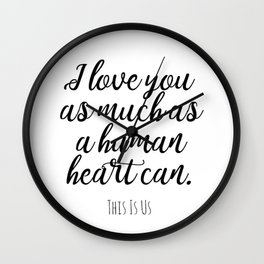 I love you as much as a human heart can This Is Us quote Wall Clock