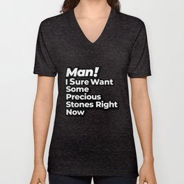 Man! I Sure Want Some Precious Stones Right Now Retro Gift Unisex V-Neck
