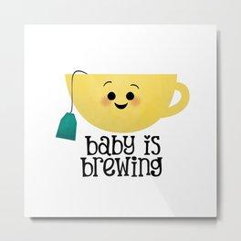 Baby Is Brewing - Tea Cup Metal Print