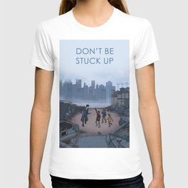 Don't Be Stuck Up T-shirt