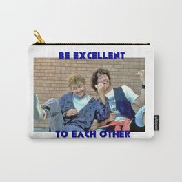 Be Excellent to each other Carry-All Pouch