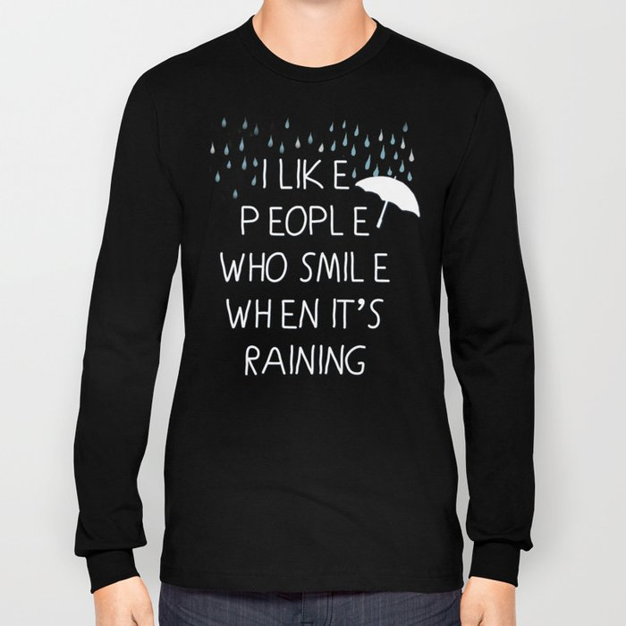 I Like People Who Smile When It's Raining Long Sleeve T-shirt