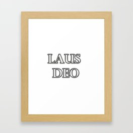 Laus Deo(Praise be to God) Framed Art Print