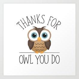 Thanks For Owl You Do Art Print