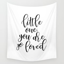 LITTLE ONE YOU ARE SO LOVED Wall Tapestry