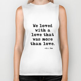 We loved with a love that was more than love Biker Tank