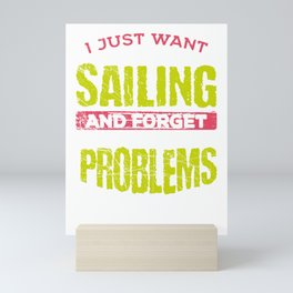 Sailor Gift Idea Just Want to Go Sailing and Forget All the Problems Mini Art Print