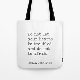 Do not let your hearts be troubled and do not be afraid. John 14:27 Tote Bag