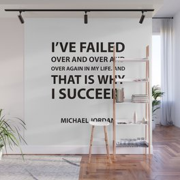 """""""I've failed over and over and over again in my life. And that is why I succeed.""""  Success Quotes Wall Mural"""