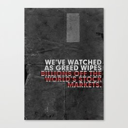 We've Watched As Greed... Canvas Print