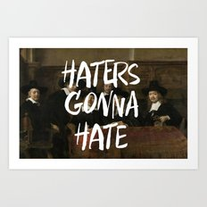 Haters Gonna Hate Art Print