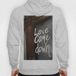 Love Came Down Hoody