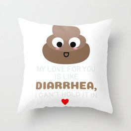 My Love For You Is Like Diarrhea I Can't Hold It In Funny Poop Pun Throw Pillow
