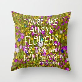 There Are Always Flowers... Throw Pillow