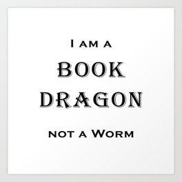 I'm A Book Dragon Not A Worm Art Print