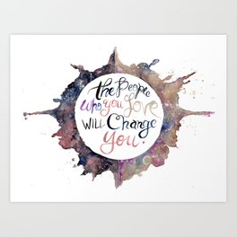 the people who you love will change you Art Print
