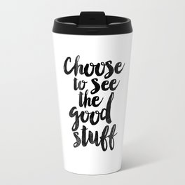 Choose to See the Good Stuff black and white typography poster black-white design home decor wall Travel Mug