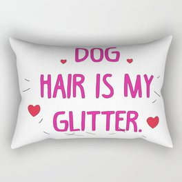 Dog hair is my glitter Rectangular Pillow