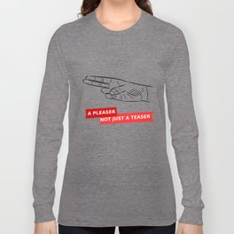 A pleaser not just a teaser Long Sleeve T-shirt