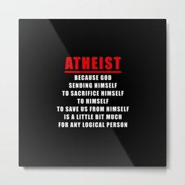 FUNNY ATHEIST LOGIC ANTI-RELIGIOUS Metal Print