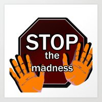 Stop the Madness Art Print