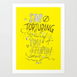 Stop torturing yourself Art Print