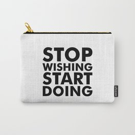 Stop Wishing Start Doing Carry-All Pouch