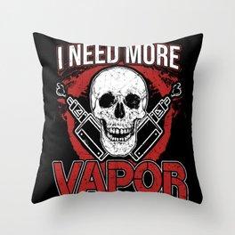 I Need More Vapor Throw Pillow