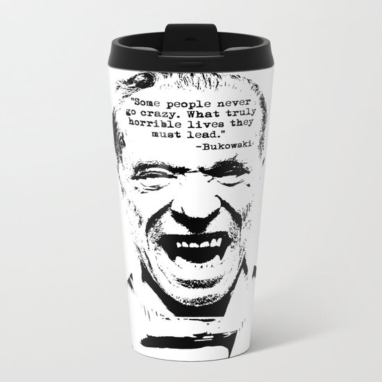 Charles Bukowski Quote Crazy Metal Travel Mug