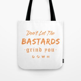 Don't let the bastards grind you down. Tote Bag