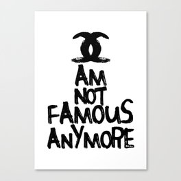 I am not famous anymore parody art Canvas Print