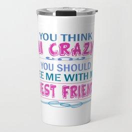 We're both crazy... Travel Mug