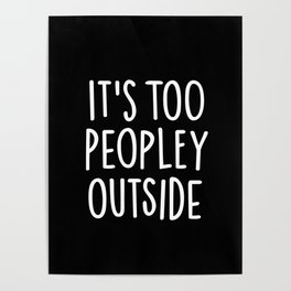 It's too peopley outside Poster