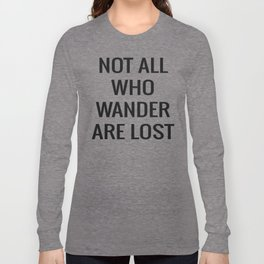 not all who wander are lost Long Sleeve T-shirt