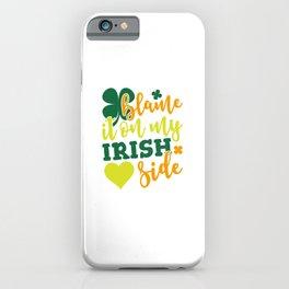 Blame It On my Irish Side iPhone Case