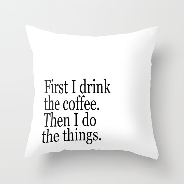 Black White Coffee Typography Quote First I Drink The Coffee