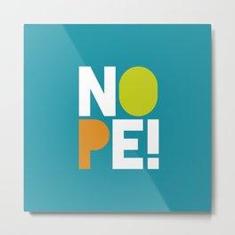 NOPE Metal Print
