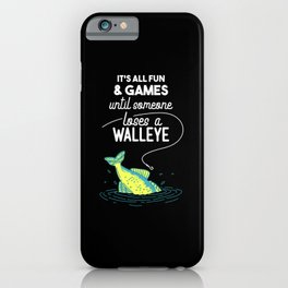 It's All Fun & Games Until Someone Loses A Walleye iPhone Case