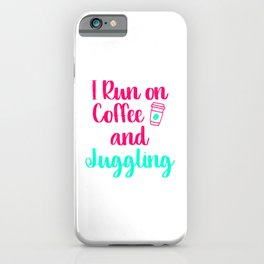 I Run on Coffee and Juggling Fun Juggle Gift iPhone Case