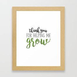 Thank You For Helping Me Grow Framed Art Print