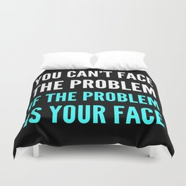 YOU CAN'T FACE THE PROBLEM IF THE PROBLEM IS YOUR FACE (Dark) Duvet Cover